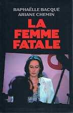 La Femme Fatale  -  Raphaelle Bacque Ariane Chemin  -  Le Grand Livre Du Mois