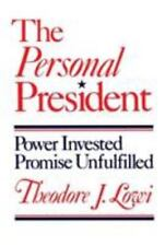 The Personal President : Power Invested, Promise Unfulfilled by Theodore J....