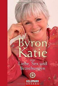 Byron Katie über Liebe, Sex und Beziehungen von Kat... | Buch | Zustand sehr gut