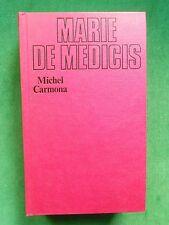MARIE DE MEDICIS MICHEL CARMONA BIOGRAPHIE FAYARD GD FORMAT HENRI IV LOUIS XIII