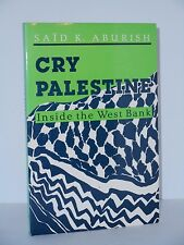 Cry Palestine. Inside the West Bank by Said K. Aburish  Life Under Occupation