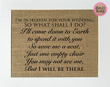 8x10 I'm In Heaven For Your Wedding / Burlap Print Sign UNFRAMED / Memorial Sign