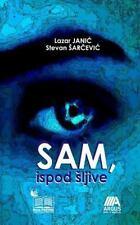 Oni Su Ovde, Sa Nama: Sam, Ispod Sljive by Lazar Janic (2014, Paperback)
