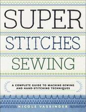 Super Stitches Sewing : A Complete Guide to Machine-Sewing and Hand-Stitching...
