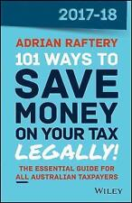 NEW 101 Ways to Save Money on Your Tax - Legally! 2017-2018 by Adrian Raftery