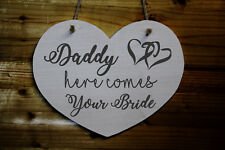 Daddy Here Comes Your Bride Heart Shaped Wooden Wedding Sign Pageboy Flowergirl