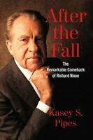 After the Fall : The Remarkable Comeback of Richard Nixon, Hardcover by Pipes...