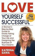 Love Yourself Successful: A Woman's Step-by-Step Guide to Finally Taking Charge