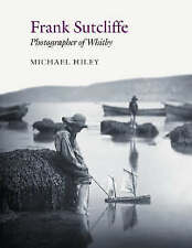 Frank Sutcliffe : Photographer of Whitby by Hiley, Michael-ExLibrary