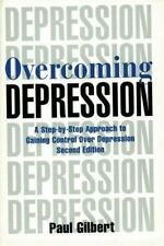 Overcoming Depression: A Step-by-Step Approach to Gaining Control Over Depressio