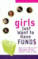 Girls Just Want to Have Funds : How to Spruce up Your Money and Invest Like a...