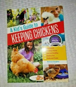 Kid's Guide to Keeping Chickens: Best Breeds, Creating a Home, Care and Handling