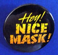 Hallmark BUTTON PIN Halloween Vintage HEY NICE MASK Holiday Pinback Funny Slogan