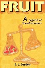 Fruit : A Legend of Transformation by C. J. Condon (2000, Paperback)
