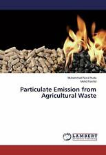 Particulate Emission from Agricultural Waste, Nurul 9783659720390 New,,