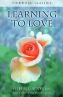 NEW Learning to Love - Findhorn - Eileen Caddy MBE David Earl Platts PhD Book