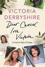 Dear Cancer, Love Victoria: A Mum's Diary of Hope by Victoria Derbyshire (HB)