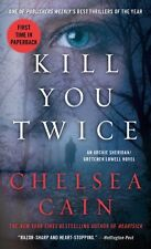 Kill You Twice: An Archie Sheridan / Gretchen Lowell Novel by Chelsea Cain