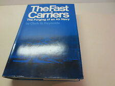 The Fast Carriers The Forging of an Air Navy by Clark G. Reynolds First Edition