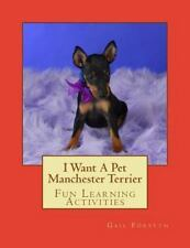 I Want a Pet Manchester Terrier : Fun Learning Activities by Gail Forsyth.
