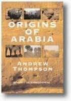 Origins of Arabia - Hardcover By Thompson, Andrew - VERY GOOD