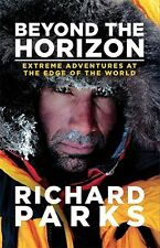 Beyond the Horizon: Extreme Adventures at the Edge of the World,Richard Parks,