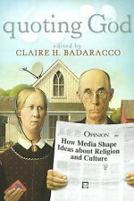 """""""Quoting God: How Media Shape Ideas About Religion and Culture"""" Badaracco *NEW*"""