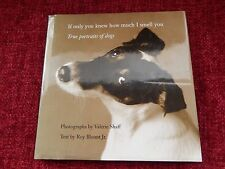 If Only You Knew How Much I Smell You : True Portraits of Dogs by Roy, Jr....