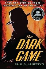 The Dark Game : True Spy Stories from Invisible Ink to CIA Moles by Paul B....