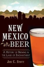 New Mexico Beer : A History of Brewing in the Land of Enchantment by Jon C....