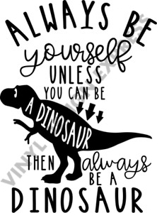 ALWAYS BE YOURSELF UNLESS A DINOSAUR WALL QUOTE CHILDREN ROOM DECAL ART STICKER