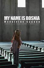 Good, My Name Is Bosnia, Gagnon, Madeleine, Book