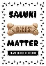 Saluki Diets Matter : Homemade Meals for Dogs, Blank Recipe Cookbook, 7 X 10,.