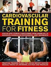 Cardiovascular Training for Fitness: Step-by-step conditioning from warm-ups to