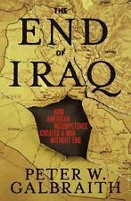 The End of Iraq : How American Incompetence Created a War Without End-Galbraith