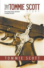 The Tommie Scott Story: From Gangs, Drugs, and Crime to Soldier for Christ (Pape