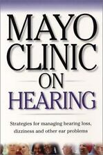 Mayo Clinic On Hearing: Strategies for Managing Hearing Loss, Dizziness and Othe