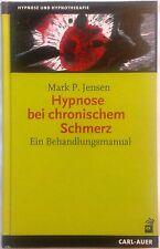 Hypnose bei chronischem Schmerz: Ein Behandlungsmanual von Mark P. Jensen