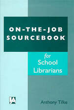 On-The-Job Sourcebook for School Librarians by Tilke, Anthony