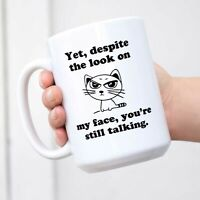 Sarcastic Cat Yet Despite The Look On My Face You're Still Talking - Funny