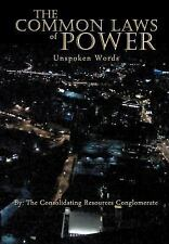 The Common Laws Of Power: Unspoken Words: By Consolidating Resources Conglome...