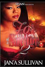 For the Love of a Savage: For the Love of a Savage 2 by Jan'a Sullivan (2015,...