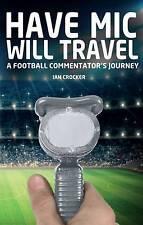Hanno MIC si viaggio: un viaggio del commentatore di calcio, Ian Crocker, NUOVO LIBRO mon0