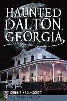 Haunted Dalton, Georgia [Haunted America] [GA] [The History Press]