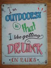 FAB VINTAGE FUNNY METAL WALL SIGN IM OUTDORSY I LIKE GETTING DRUNK ON THE PATIO