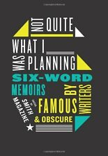 Not Quite What I Was Planning: Six-Word Memoirs by Writers Famous and Obscure by