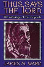 Thus Says the Lord: The Message of the Prophets Ward, James Paperback