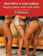 Black White & Asian Lesbians Playing Games with Each Other by B. McIntyre (Engli