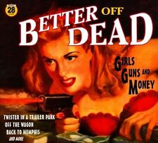 Better Off Dead - Girls Guns And Money New Cd