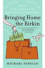Bringing Home The Birkin: My Life In Hot Pursuit Of The World's Most Coveted ...